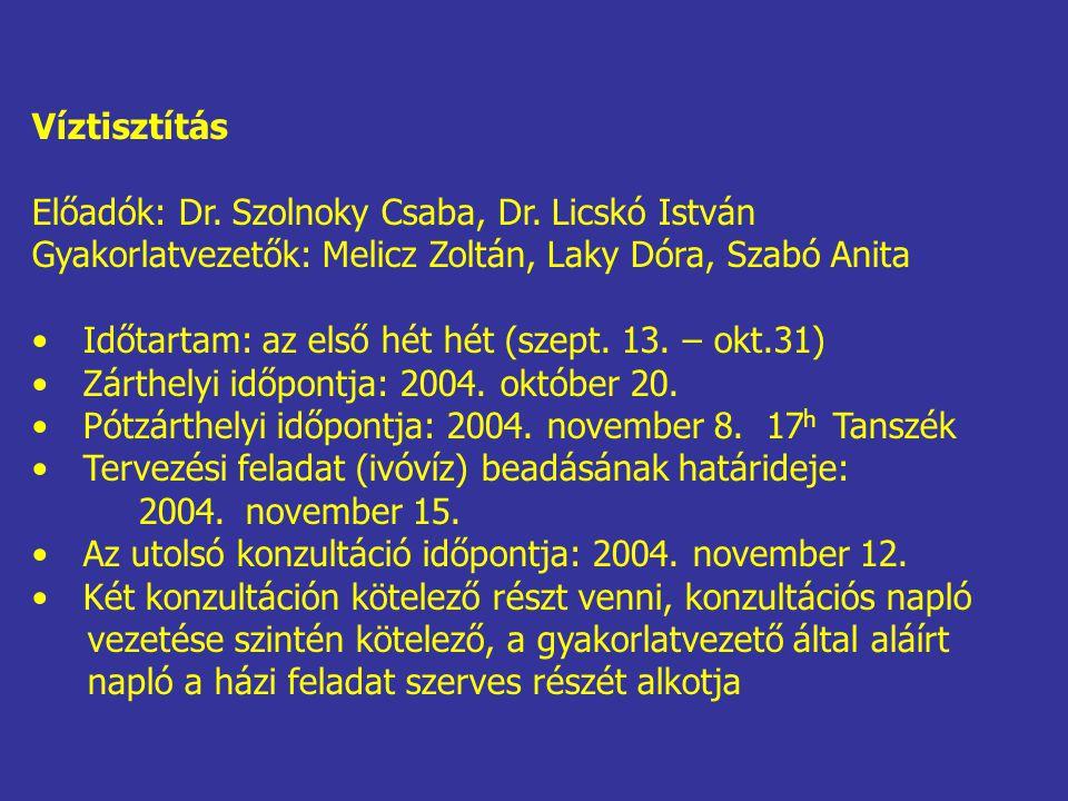 Víztisztítás Előadók: Dr. Szolnoky Csaba, Dr. Licskó István Gyakorlatvezetők: Melicz Zoltán, Laky Dóra, Szabó Anita Időtartam: az első hét hét (szept.