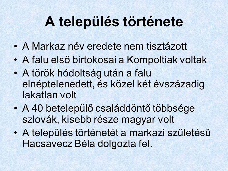A település története A Markaz név eredete nem tisztázott A falu első birtokosai a Kompoltiak voltak A török hódoltság után a falu elnéptelenedett, és közel két évszázadig lakatlan volt A 40 betelepülő családdöntő többsége szlovák, kisebb része magyar volt A település történetét a markazi születésű Hacsavecz Béla dolgozta fel.