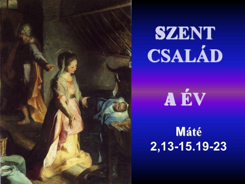 S ZENT CSALÁD A ÉV M áté M áté 2,13-15.19-23