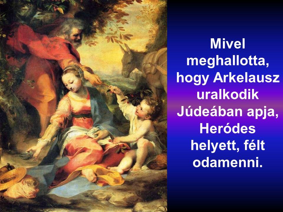 Mivel meghallotta, hogy Arkelausz uralkodik Júdeában apja, Heródes helyett, félt odamenni.