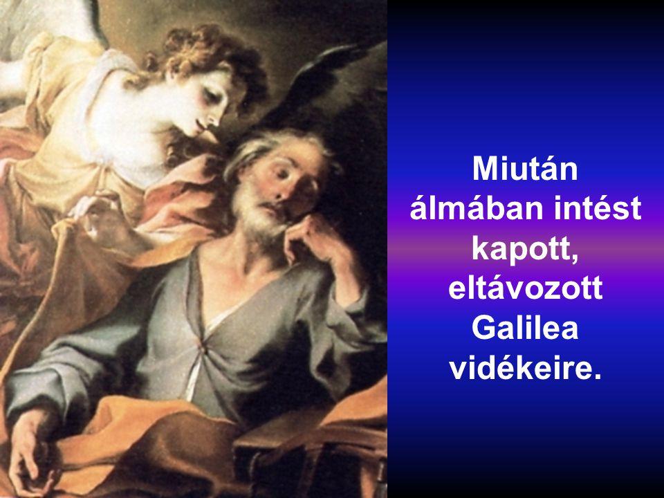 Miután álmában intést kapott, eltávozott Galilea vidékeire.