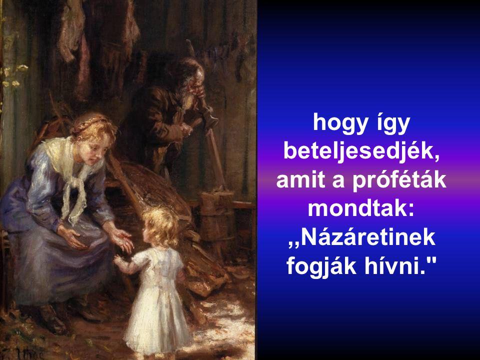 hogy így beteljesedjék, amit a próféták mondtak:,,Názáretinek fogják hívni.