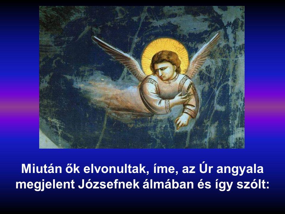 Miután ők elvonultak, íme, az Úr angyala megjelent Józsefnek álmában és így szólt:
