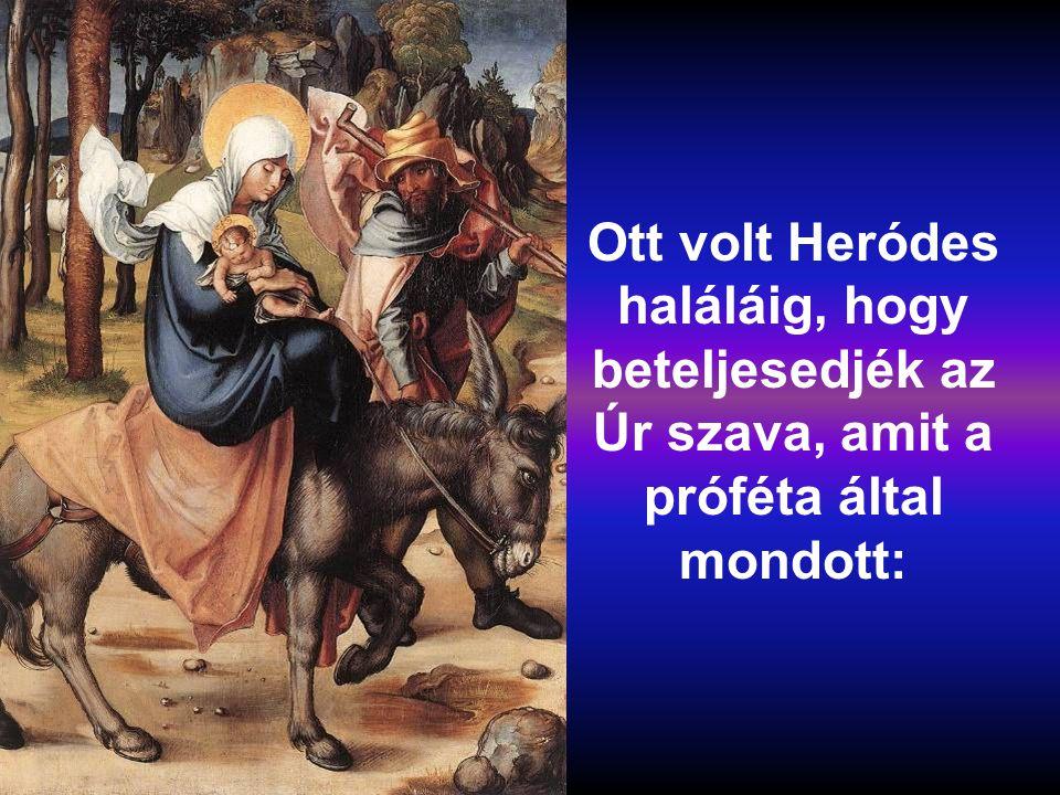 Ott volt Heródes haláláig, hogy beteljesedjék az Úr szava, amit a próféta által mondott: