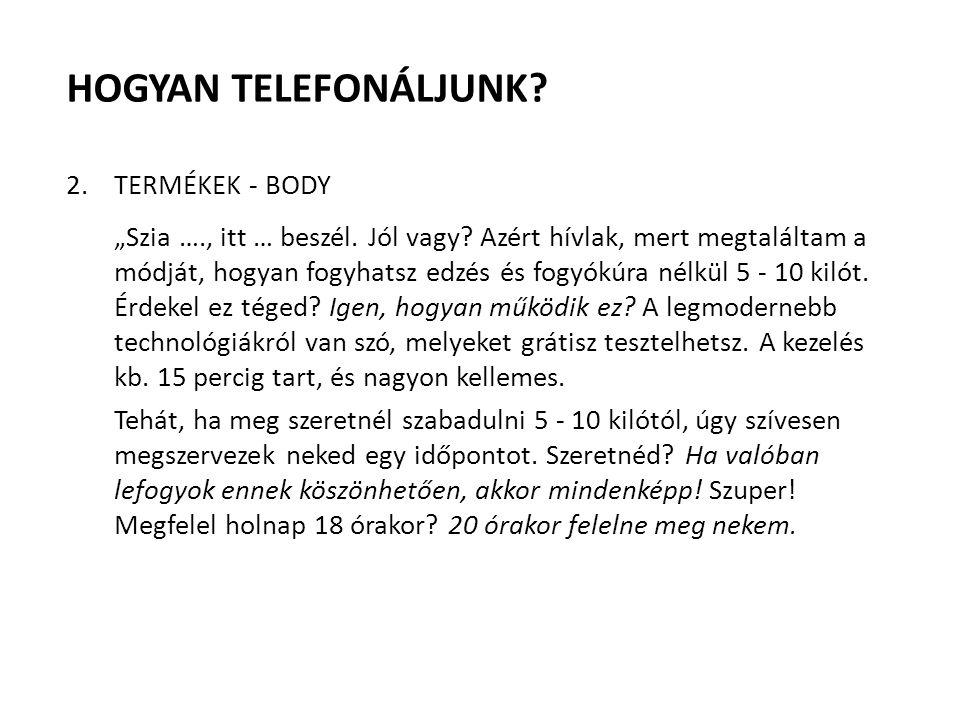 """HOGYAN TELEFONÁLJUNK. 2.TERMÉKEK - BODY """"Szia …., itt … beszél."""