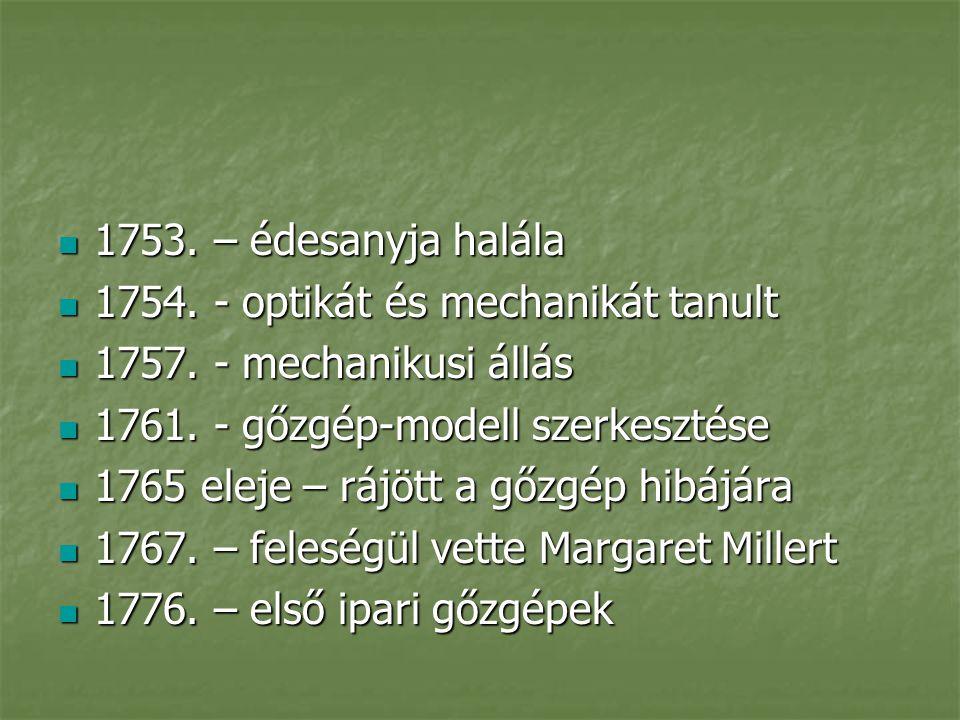 1753. – édesanyja halála 1753. – édesanyja halála 1754. - optikát és mechanikát tanult 1754. - optikát és mechanikát tanult 1757. - mechanikusi állás