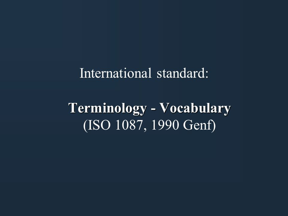 Terminology - Vocabulary International standard: Terminology - Vocabulary (ISO 1087, 1990 Genf)