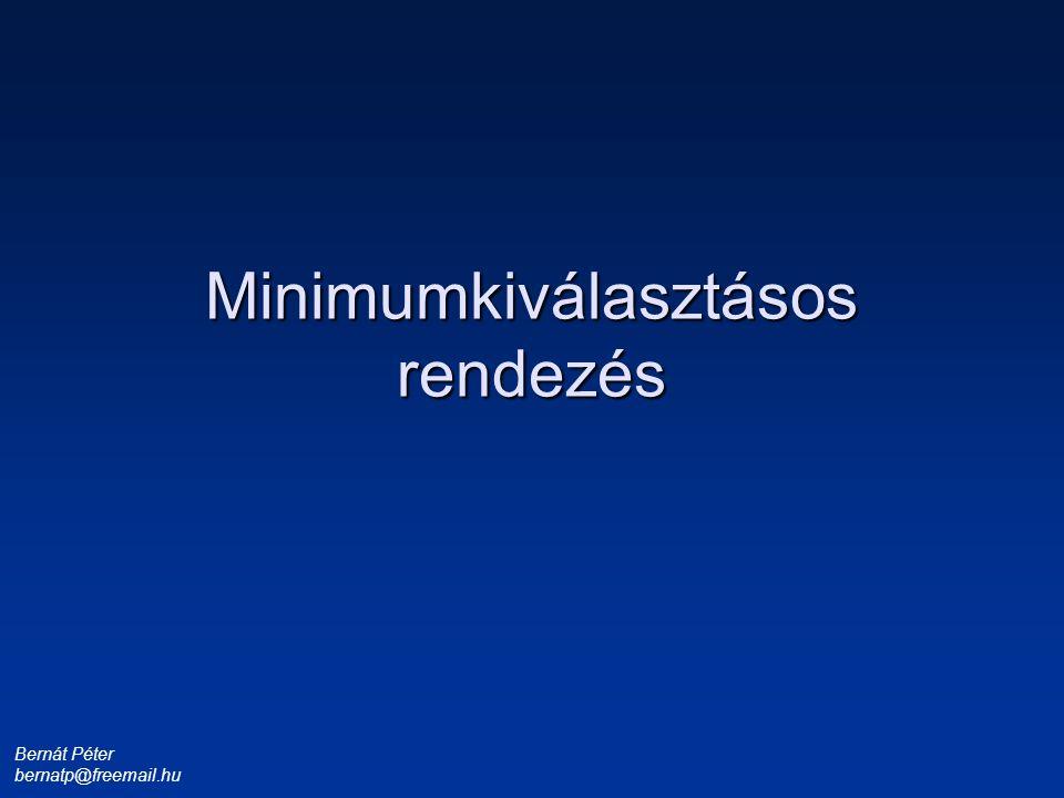 Bernát Péter bernatp@freemail.hu 1 3 4 6 8 9 Minimumkiválasztásos rendezés Megtaláltuk a legkisebbet, cserével az első helyre tesszük.