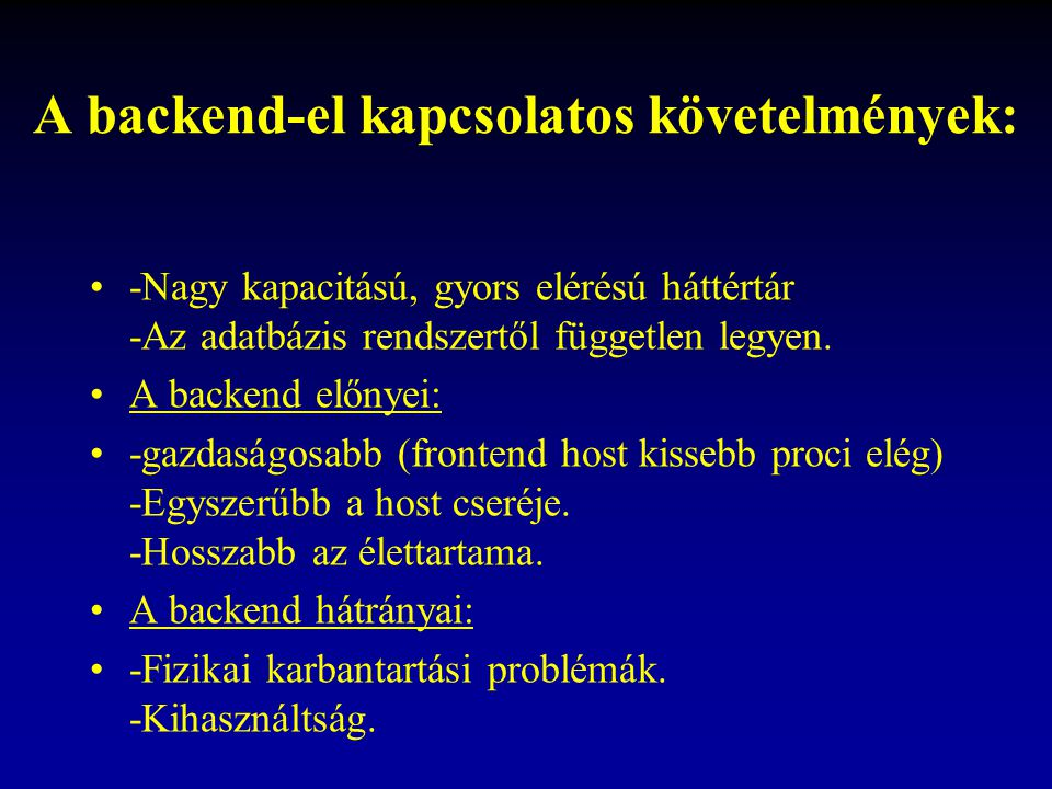A backend-el kapcsolatos követelmények: -Nagy kapacitású, gyors elérésú háttértár -Az adatbázis rendszertől független legyen. A backend előnyei: -gazd