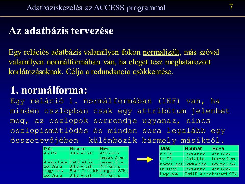 Adatbáziskezelés az ACCESS programmal 7 Az adatbázis tervezése Egy relációs adatbázis valamilyen fokon normalizált, más szóval valamilyen normálformában van, ha eleget tesz meghatározott korlátozásoknak.