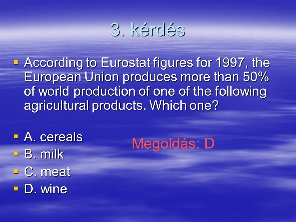 3. kérdés  According to Eurostat figures for 1997, the European Union produces more than 50% of world production of one of the following agricultural