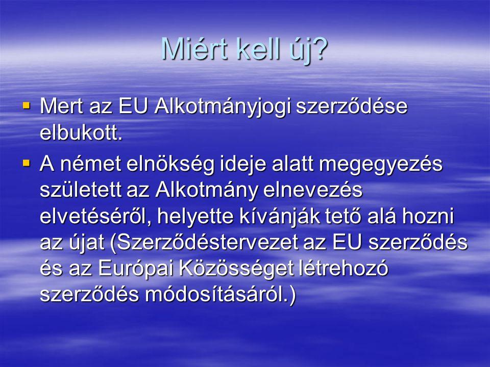 Miért kell új.  Mert az EU Alkotmányjogi szerződése elbukott.