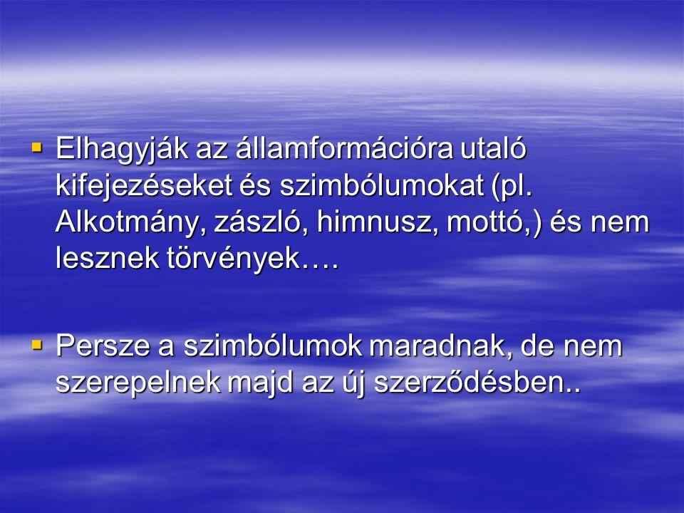  Elhagyják az államformációra utaló kifejezéseket és szimbólumokat (pl.