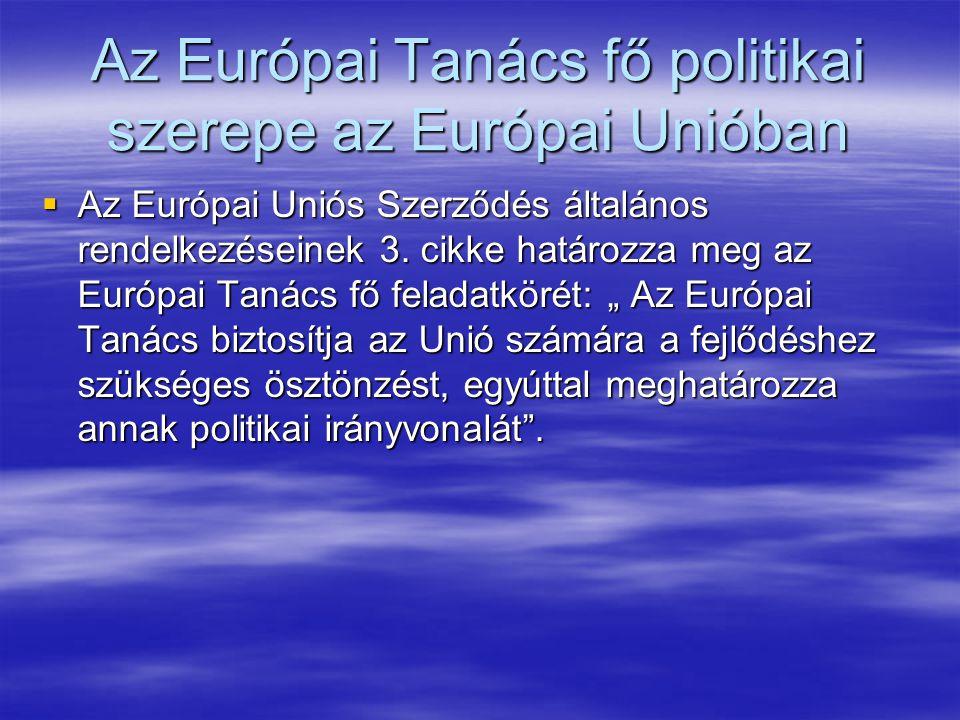 Az Európai Tanács fő politikai szerepe az Európai Unióban  Az Európai Uniós Szerződés általános rendelkezéseinek 3.