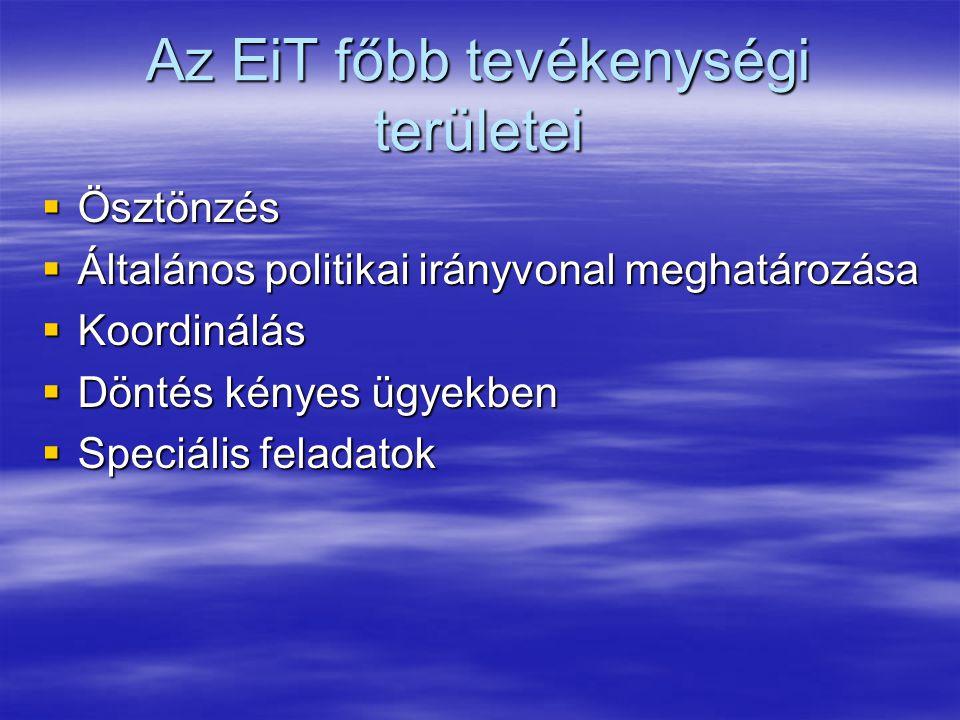 Az EiT főbb tevékenységi területei  Ösztönzés  Általános politikai irányvonal meghatározása  Koordinálás  Döntés kényes ügyekben  Speciális feladatok