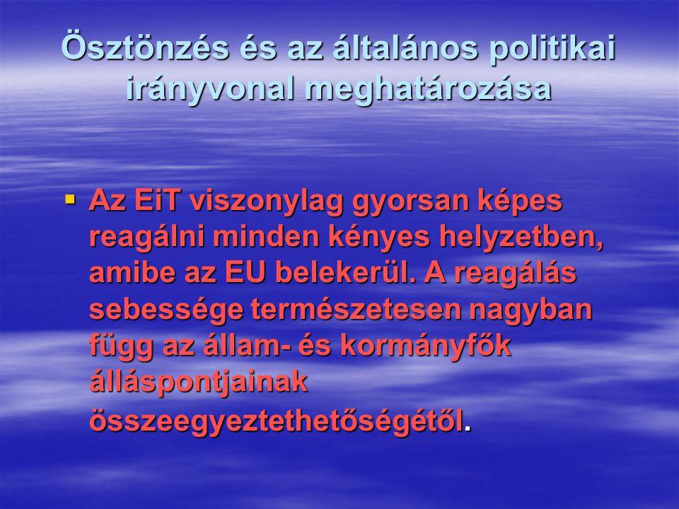 Ösztönzés és az általános politikai irányvonal meghatározása  Az EiT viszonylag gyorsan képes reagálni minden kényes helyzetben, amibe az EU belekerül.