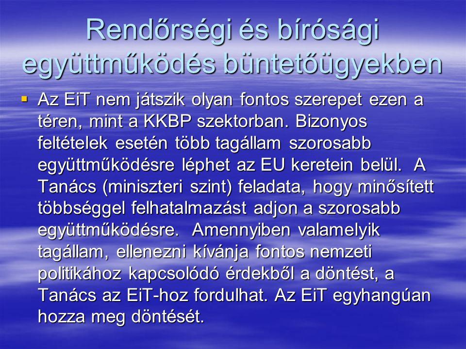 Rendőrségi és bírósági együttműködés büntetőügyekben  Az EiT nem játszik olyan fontos szerepet ezen a téren, mint a KKBP szektorban.