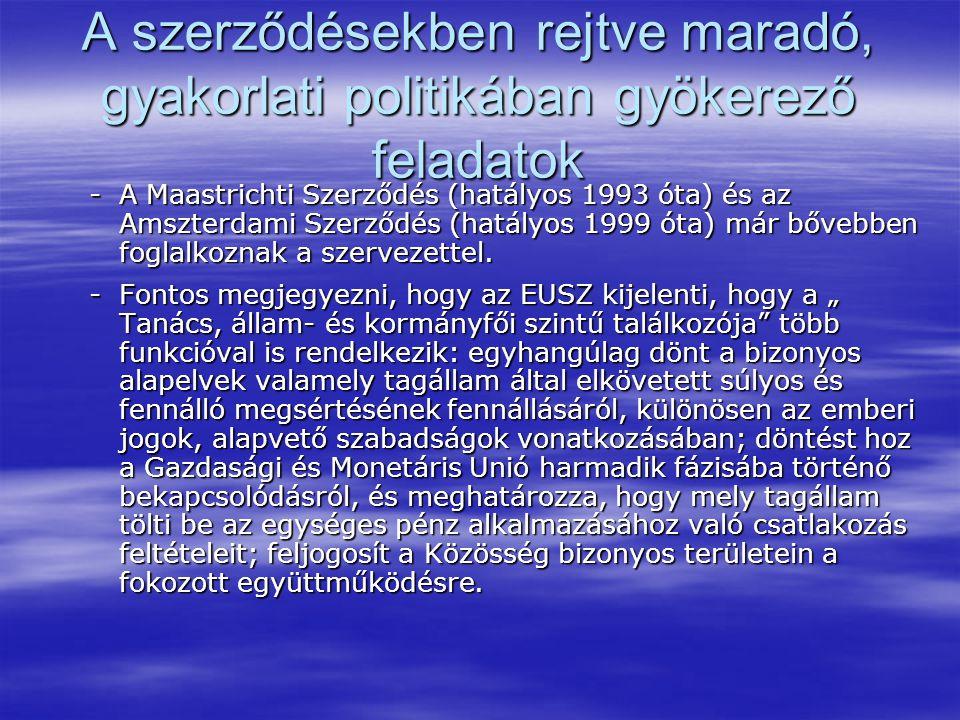 A szerződésekben rejtve maradó, gyakorlati politikában gyökerező feladatok -A Maastrichti Szerződés (hatályos 1993 óta) és az Amszterdami Szerződés (hatályos 1999 óta) már bővebben foglalkoznak a szervezettel.
