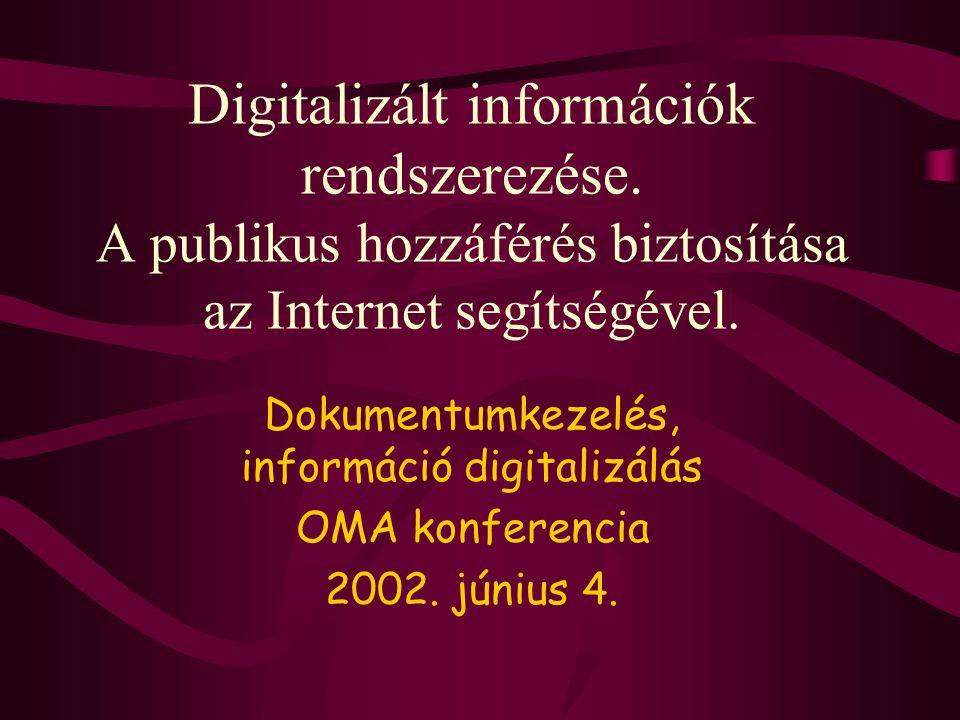 Digitalizált információk rendszerezése. A publikus hozzáférés biztosítása az Internet segítségével. Dokumentumkezelés, információ digitalizálás OMA ko