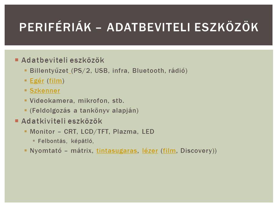  Adatbeviteli eszközök  Billentyűzet (PS/2, USB, infra, Bluetooth, rádió)  Egér (film) Egérfilm  Szkenner Szkenner  Videokamera, mikrofon, stb. 