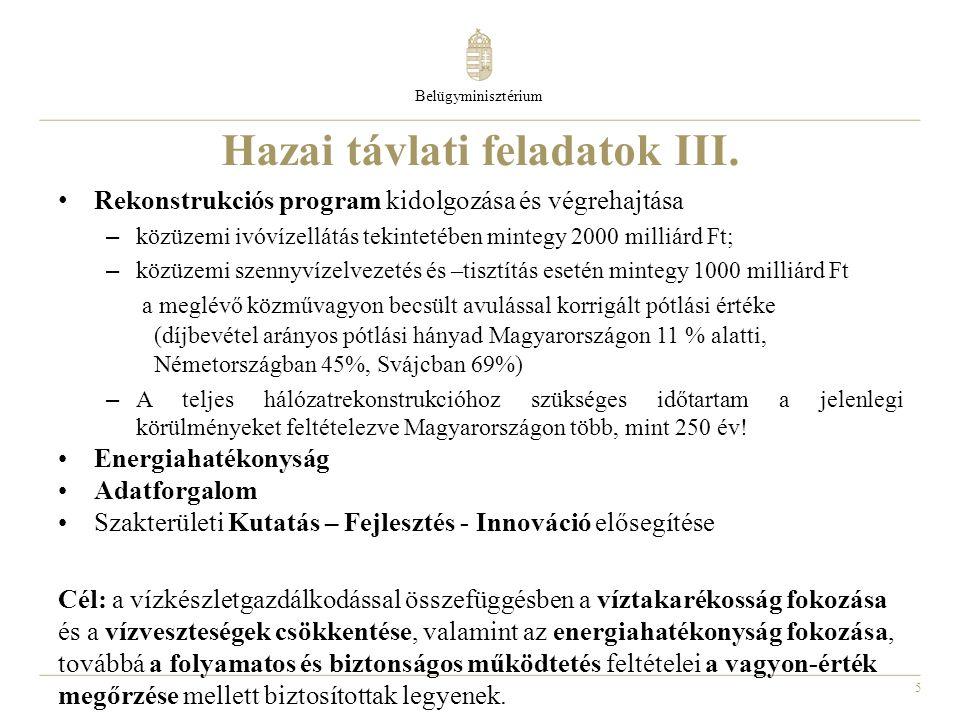 5 Hazai távlati feladatok III. Belügyminisztérium Rekonstrukciós program kidolgozása és végrehajtása – közüzemi ivóvízellátás tekintetében mintegy 200