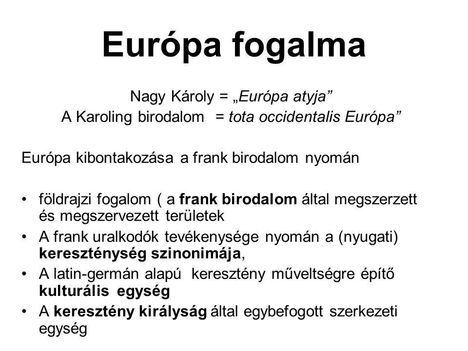 "Európa fogalma Nagy Károly = ""Európa atyja"" A Karoling birodalom = tota occidentalis Európa"" Európa kibontakozása a frank birodalom nyomán földrajzi f"
