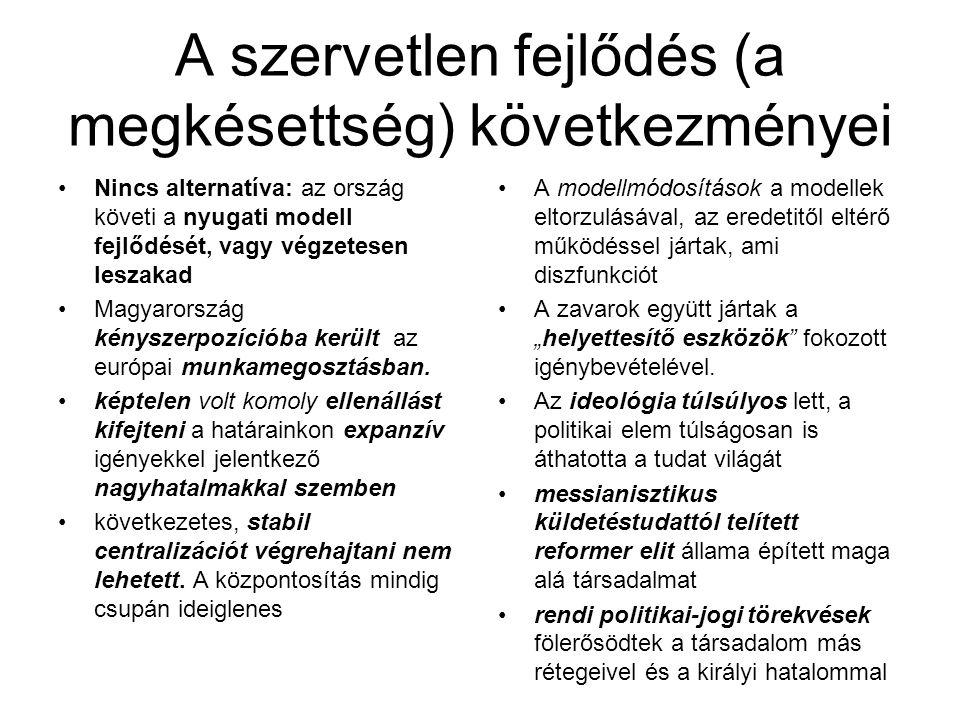 A szervetlen fejlődés (a megkésettség) következményei Nincs alternatíva: az ország követi a nyugati modell fejlődését, vagy végzetesen leszakad Magyar