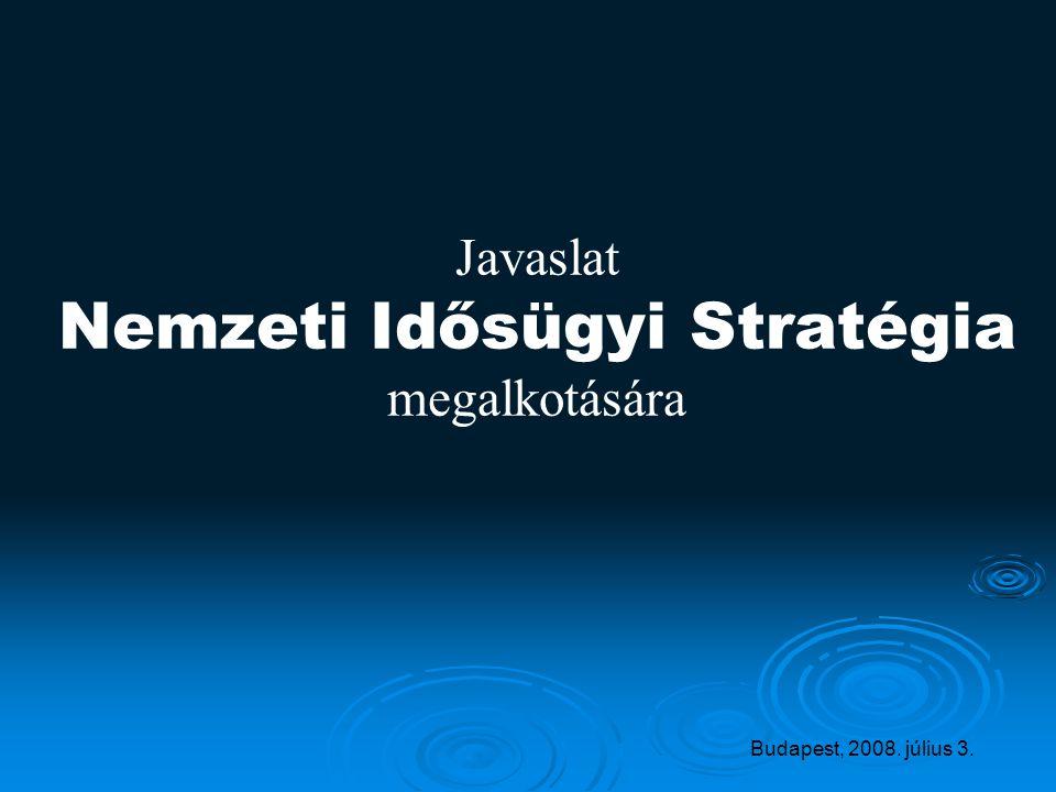 Javaslat Nemzeti Idősügyi Stratégia megalkotására Budapest, 2008. július 3.