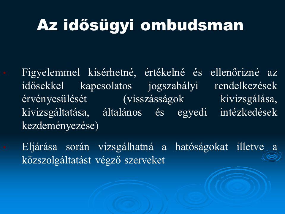 Az idősügyi ombudsman Figyelemmel kísérhetné, értékelné és ellenőrizné az idősekkel kapcsolatos jogszabályi rendelkezések érvényesülését (visszásságok kivizsgálása, kivizsgáltatása, általános és egyedi intézkedések kezdeményezése) Eljárása során vizsgálhatná a hatóságokat illetve a közszolgáltatást végző szerveket