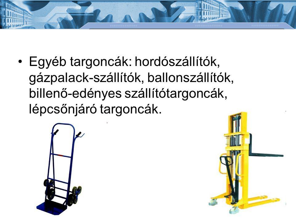 Egyéb targoncák: hordószállítók, gázpalack-szállítók, ballonszállítók, billenő-edényes szállítótargoncák, lépcsőnjáró targoncák.