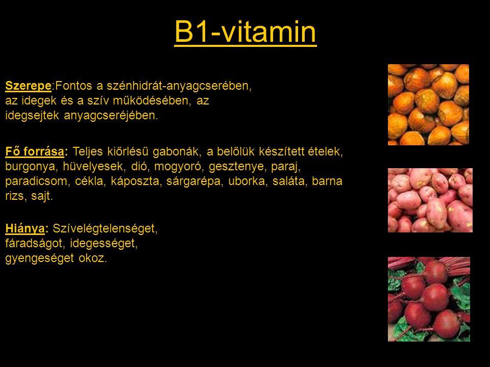 B1-vitamin Szerepe:Fontos a szénhidrát-anyagcserében, az idegek és a szív működésében, az idegsejtek anyagcseréjében. Fő forrása: Teljes kiőrlésű gabo