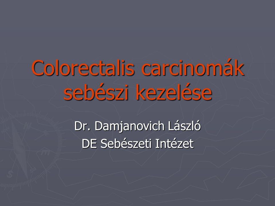 Colorectalis carcinomák sebészi kezelése Dr. Damjanovich László DE Sebészeti Intézet