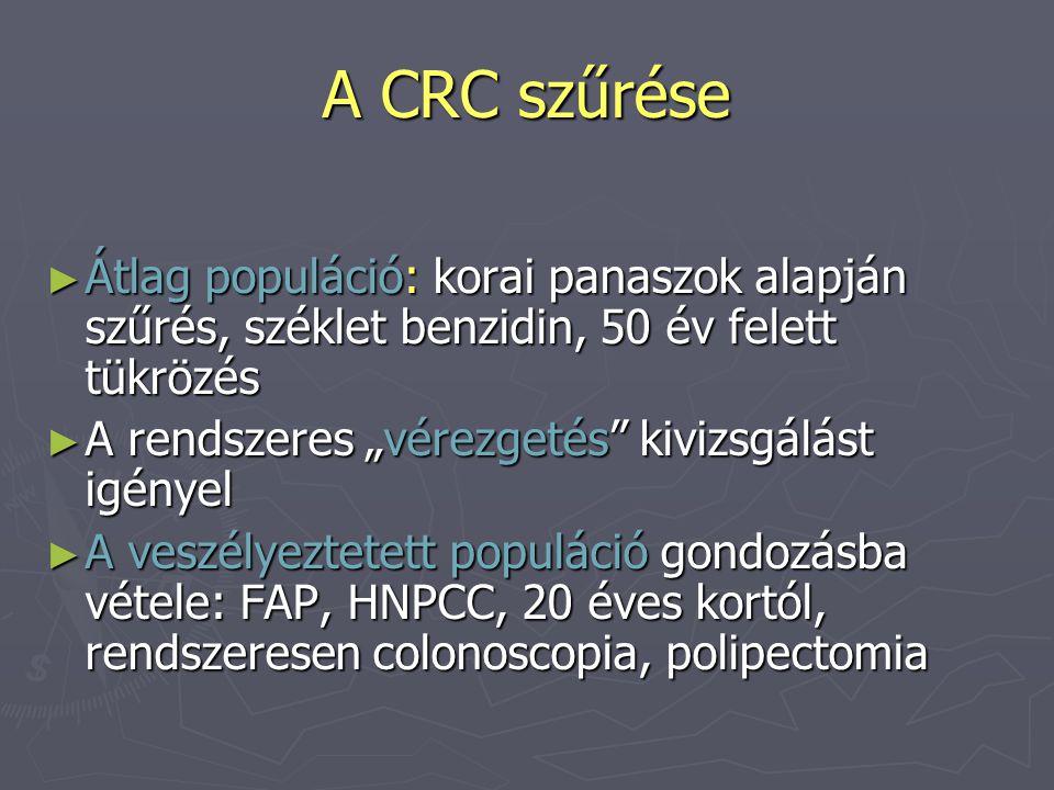 """A CRC szűrése ► Átlag populáció: korai panaszok alapján szűrés, széklet benzidin, 50 év felett tükrözés ► A rendszeres """"vérezgetés"""" kivizsgálást igény"""