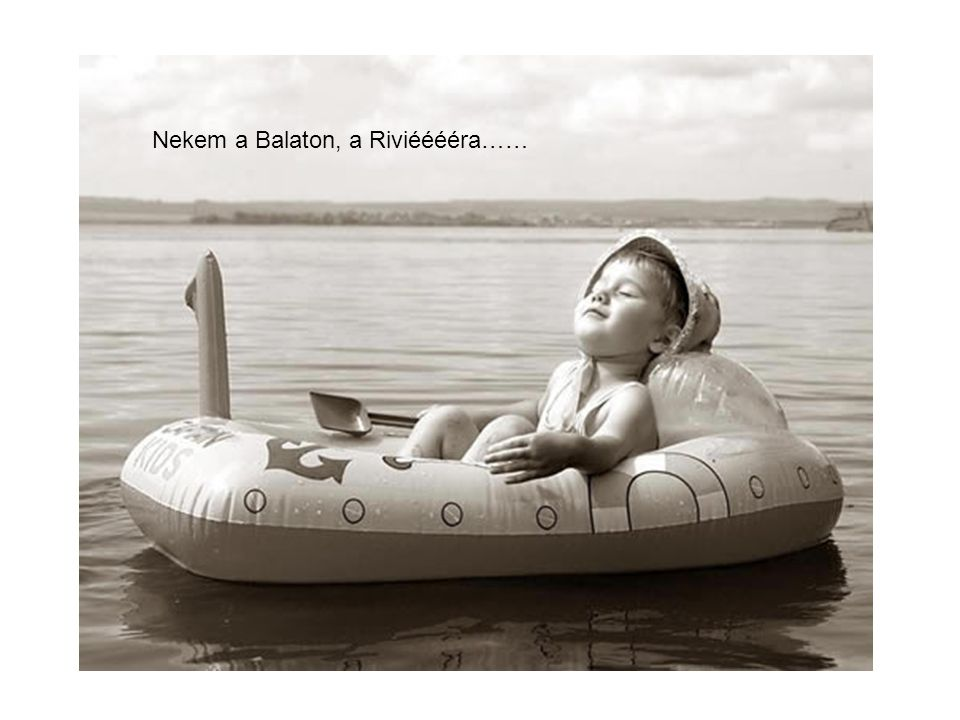 Nekem a Balaton, a Riviééééra……