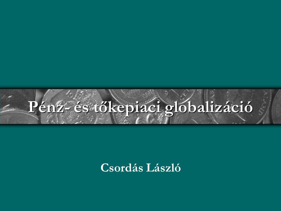 Pénz- és tőkepiaci globalizáció Csordás László
