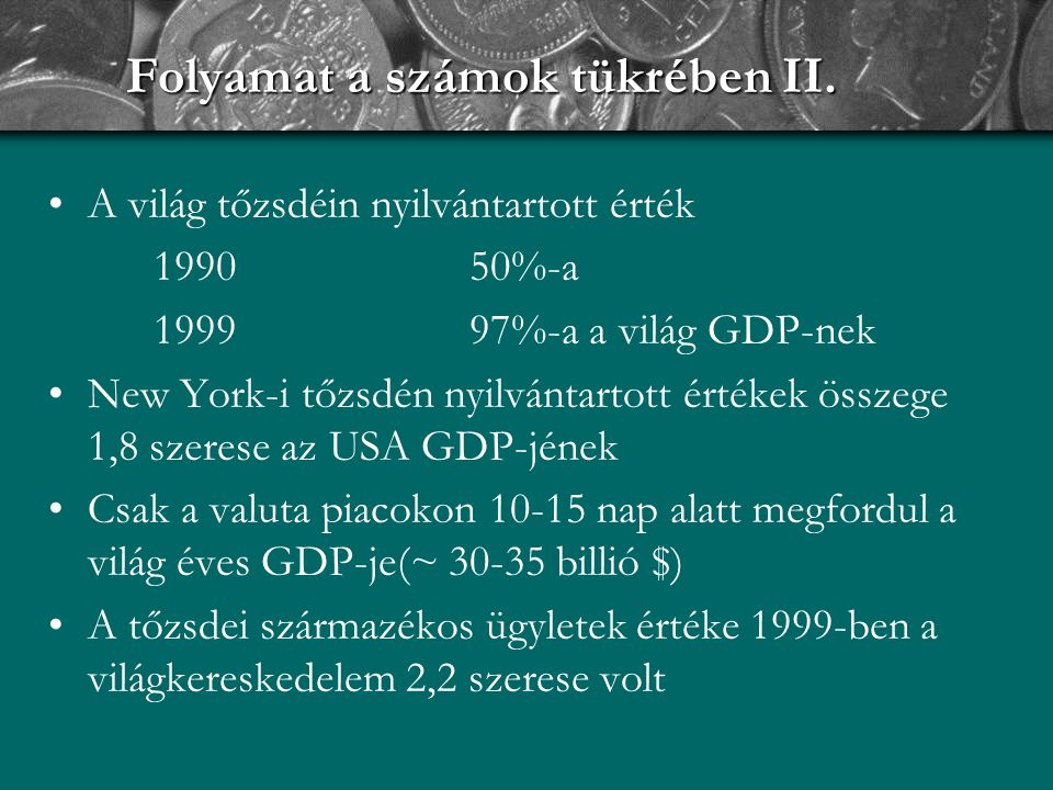 A világ tőzsdéin nyilvántartott érték 199050%-a 199997%-a a világ GDP-nek New York-i tőzsdén nyilvántartott értékek összege 1,8 szerese az USA GDP-jén
