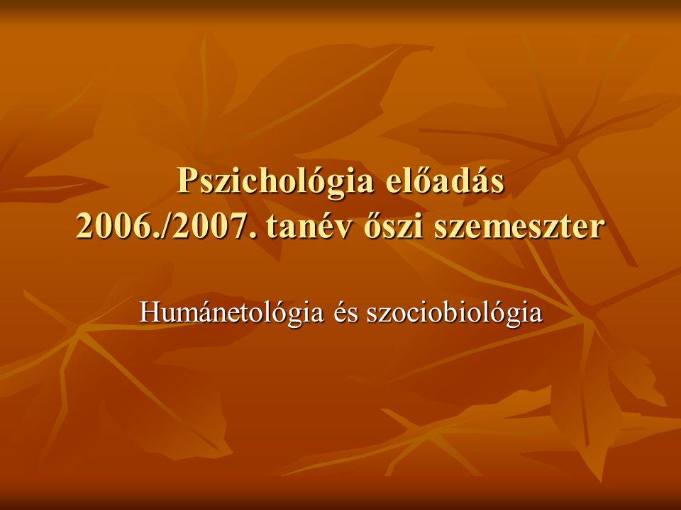Pszichológia előadás 2006./2007. tanév őszi szemeszter Humánetológia és szociobiológia
