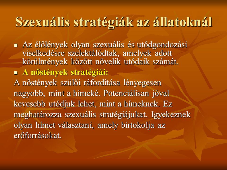 Szexuális stratégiák az állatoknál Az élőlények olyan szexuális és utódgondozási viselkedésre szelektálódtak, amelyek adott körülmények között növelik utódaik számát.