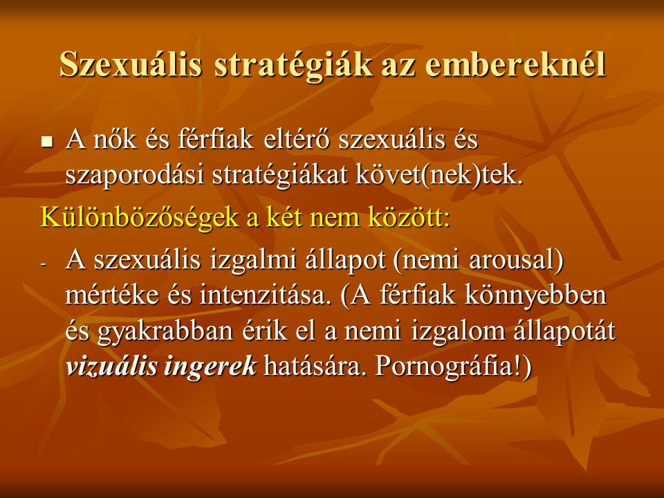 Szexuális stratégiák az embereknél A nők és férfiak eltérő szexuális és szaporodási stratégiákat követ(nek)tek.