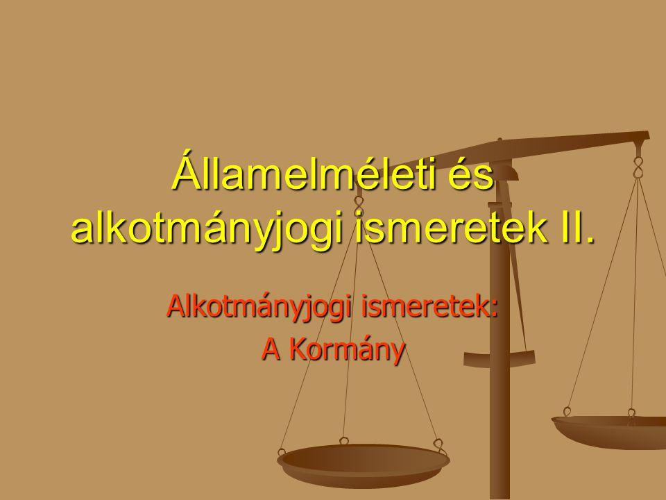 Államelméleti és alkotmányjogi ismeretek II. Alkotmányjogi ismeretek: A Kormány