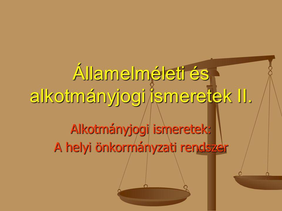 Államelméleti és alkotmányjogi ismeretek II. Alkotmányjogi ismeretek: A helyi önkormányzati rendszer