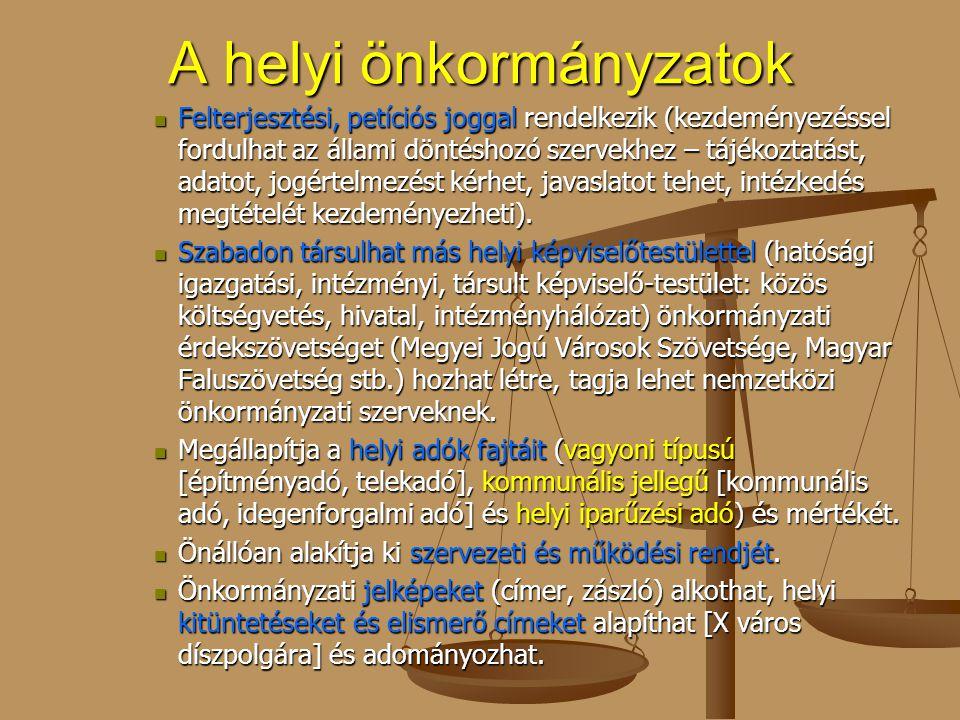 A helyi önkormányzatok Felterjesztési, petíciós joggal rendelkezik (kezdeményezéssel fordulhat az állami döntéshozó szervekhez – tájékoztatást, adatot