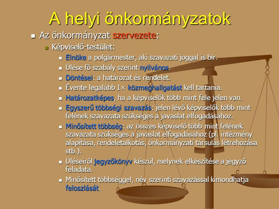 A helyi önkormányzatok Az önkormányzat szervezete: Az önkormányzat szervezete: Képviselő-testület: Képviselő-testület: Elnöke a polgármester, aki szav