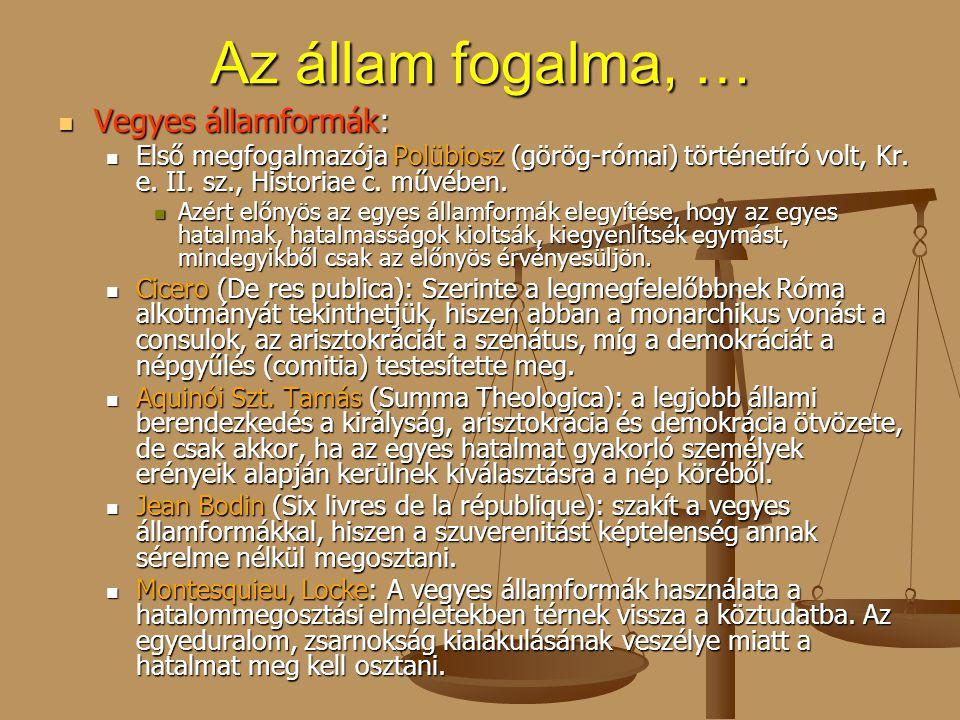 Az állam fogalma, … Vegyes államformák: Vegyes államformák: Első megfogalmazója Polübiosz (görög-római) történetíró volt, Kr. e. II. sz., Historiae c.