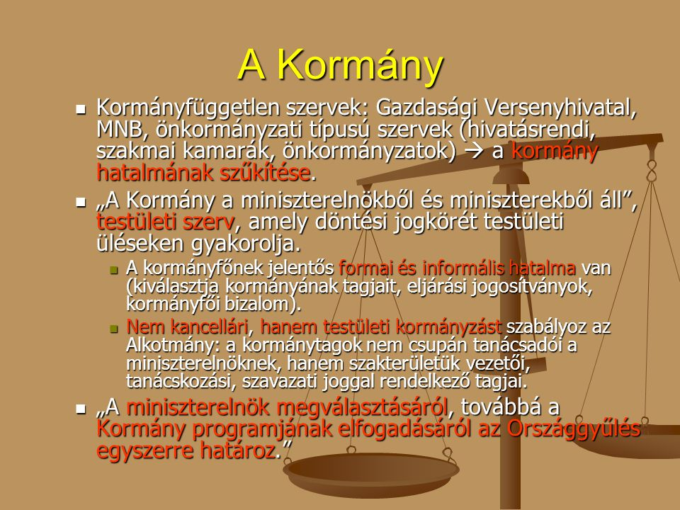A Kormány Kormányfüggetlen szervek: Gazdasági Versenyhivatal, MNB, önkormányzati típusú szervek (hivatásrendi, szakmai kamarák, önkormányzatok)  a ko