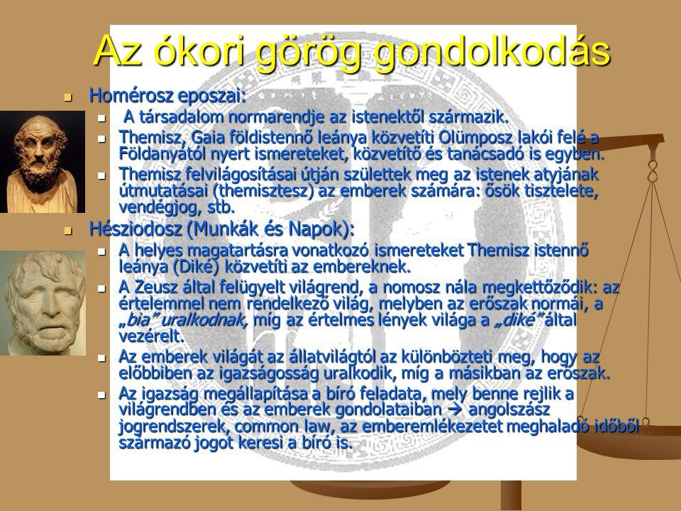 Az ókori görög gondolkodás Homérosz eposzai: Homérosz eposzai: A társadalom normarendje az istenektől származik. A társadalom normarendje az istenektő