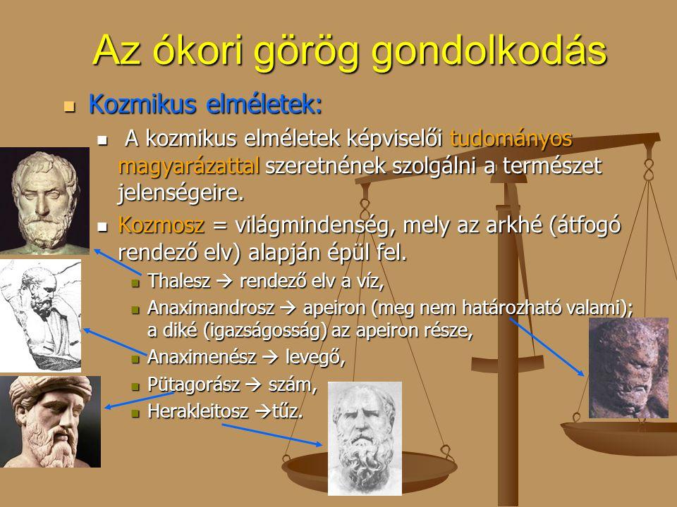 Az ókori görög gondolkodás Kozmikus elméletek: Kozmikus elméletek: A kozmikus elméletek képviselői tudományos magyarázattal szeretnének szolgálni a te