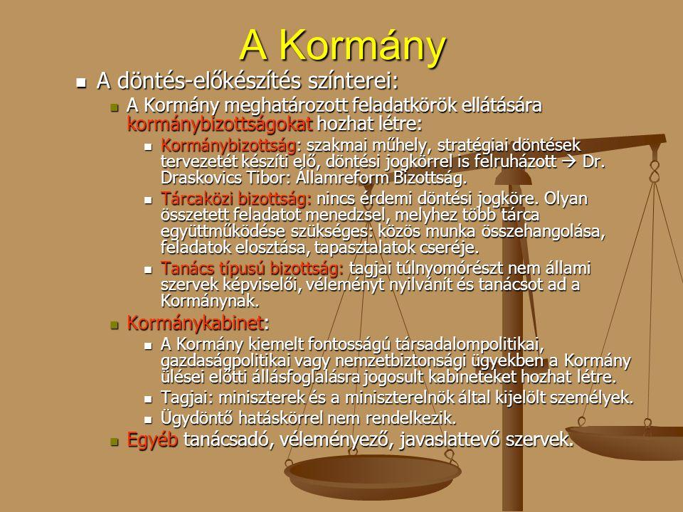 A Kormány A döntés-előkészítés színterei: A döntés-előkészítés színterei: A Kormány meghatározott feladatkörök ellátására kormánybizottságokat hozhat