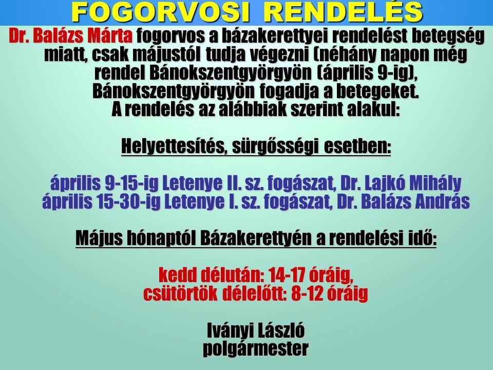 FOGORVOSI RENDELÉS Dr. Balázs Márta fogorvos a bázakerettyei rendelést betegség miatt, csak májustól tudja végezni (néhány napon még rendel Bánokszent