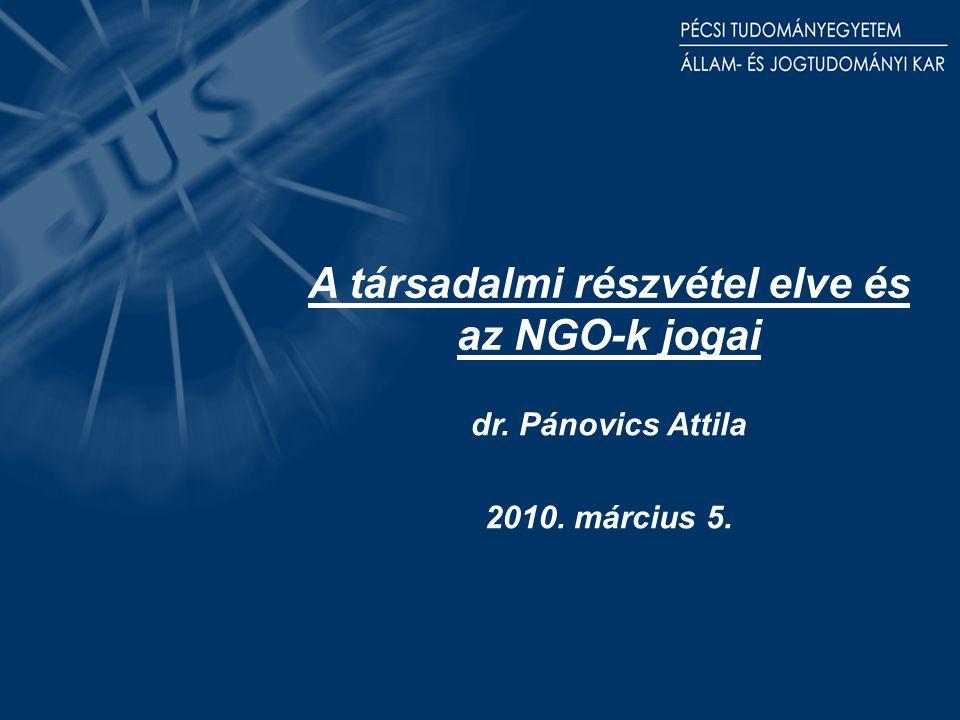 A társadalmi részvétel elve és az NGO-k jogai dr. Pánovics Attila 2010. március 5.